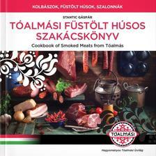 Gaspar Stantic - Tóalmási Füstölt húsos Szakácskönyv/Cookbook of Smoked Meats  from Tóalmás