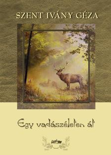 Szent Ivány Géza - Egy vadászéleten át
