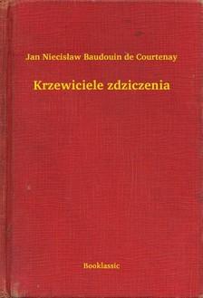 Courtenay Jan Niecis³aw Baudouin de - Krzewiciele zdziczenia [eKönyv: epub, mobi]