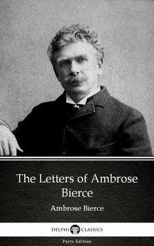 Delphi Classics Ambrose Bierce, - The Letters of Ambrose Bierce by Ambrose Bierce (Illustrated) [eKönyv: epub, mobi]
