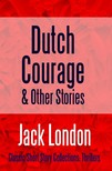 Jack London - Dutch Courage and Other Stories [eKönyv: epub, mobi]