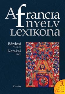 Bárdosi Vilmos- Karakai Imre - A francia nyelv lexikona (3. bővített kiadás)