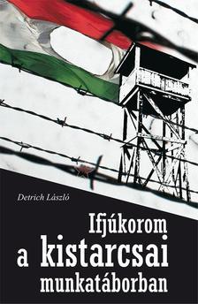 Detrich László - Ifjúkorom a kistarcsai munkatáborban