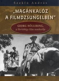 """Szekfü András - """"Magánkalóz a filmdzsungelben"""". Georg Höllering a Hortobágy film rendezője."""
