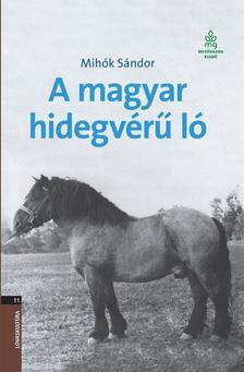 MIHÓK SÁNDOR - A magyar hidegvérű ló