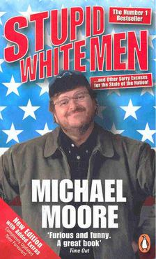 MICHAEL MOORE - Stupid White Men [antikvár]