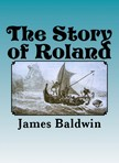 R. B. Birch James Baldwin, - The Story of Roland [eKönyv: epub,  mobi]