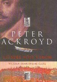 Peter Ackroyd - Tetszés volt célom - William Shakespeare élete