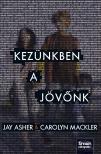 Jay Asher, Carolyn Mackler - Kezünkben a jövőnk<!--span style='font-size:10px;'>(G)</span-->