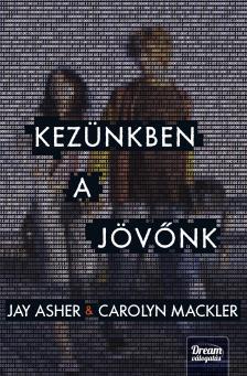Jay Asher, Carolyn Mackler - Kezünkben a jövőnk