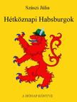 SZÁSZI JÚLIA - Hétköznapi Habsburgok [eKönyv: pdf, epub, mobi]<!--span style='font-size:10px;'>(G)</span-->