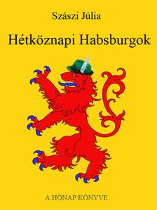 SZÁSZI JÚLIA - Hétköznapi Habsburgok [eKönyv: pdf, epub, mobi]