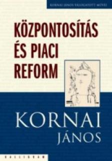 Kornai János - Központosítás és piaci reform