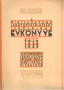 A Miasszonyunk leánynevelő intézet iskoláinak évkönyve Baja 1938-1939 [antikvár]