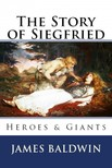 James Baldwin Howard Pyle, - The Story of Siegfried [eKönyv: epub,  mobi]