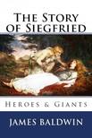 James Baldwin Howard Pyle, - The Story of Siegfried [eKönyv: epub,  mobi]