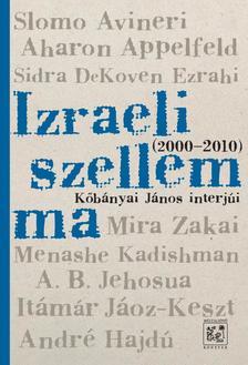 Kőbányai János - IZRAELI SZELLEM MA - KŐBÁNYAI JÁNOS INTERJÚI 2000-2010.