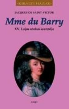 DE SAINT VICTOR, JACQUES - Mme du Barry - XV. Lajos utolsó szeretője