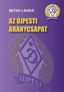 Hetyei László - Az újpesti aranycsapat