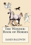 R. B. Birch James Baldwin, - The Wonder-Book of Horses [eKönyv: epub,  mobi]