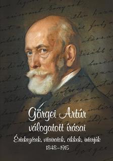 Hermann Róbert - Görgei Artúr válogatott írásai Értekezések, vitairatok, cikkek, interjúk 1848 - 1915