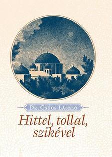 CSÚCS LÁSZLÓ DR. - Hittel, tollal, szikével