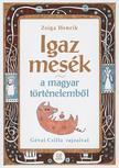 Zsiga Henrik - Igaz mesék a magyar történelemből<!--span style='font-size:10px;'>(G)</span-->