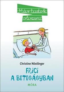 CHRISTINE NÖSTLINGER - Frici a betegágyban Már tudok olvasni!