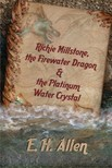 Allen E. H. - Richie Millstone,  the Firewater Dragon & the Platinum Water Crystal [eKönyv: epub,  mobi]