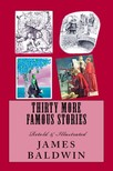 James Baldwin Arthur Ignatius Keller, - Thirty More Famous Stories [eKönyv: epub,  mobi]