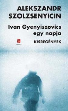A.I. Szolzsenyicin - Ivan Gyenyiszovics egy napja