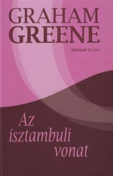Graham Greene - Az isztambuli vonat