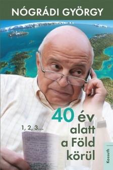 Nógrádi György - 40 év alatt a Föld körül [eKönyv: epub, mobi]
