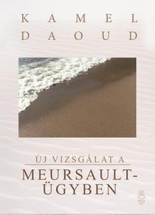 Kamel Daoud - Új vizsgálat a Meursault-ügyben