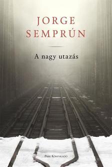 Jorge Semprun - A nagy utazás