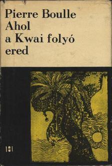 Pierre Boulle - Ahol a Kwai folyó ered [antikvár]