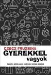 Fruzsina Czecz - Gyerekkel vagyok - Szülők szíve-lelke negyven versbe szedve [eKönyv: epub,  mobi]