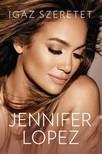 Jennifer Lopez - Igaz szeretet [eKönyv: epub,  mobi]