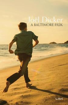 Joël Dicker - A Baltimore fiúk