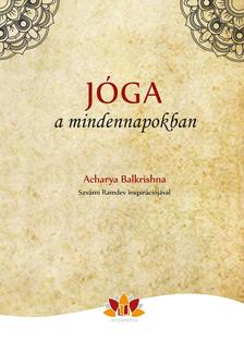 Acharya Balkrishna - Jóga a mindennapokban