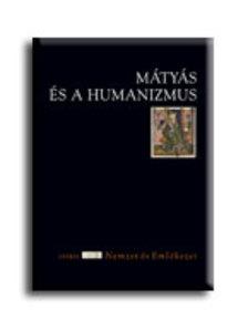 Csukovits Enikő szerk. - Mátyás és a humanizmus