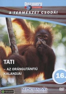 Discovery - TATI - AZ ORÁNGUTÁNFIÚ KALANDJAI - A TERMÉSZET CSODÁI - DVD -