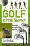 SAUNDERS, VIVEN - A golf kézikönyve - Útmutató a legelőkelőbb sporthoz
