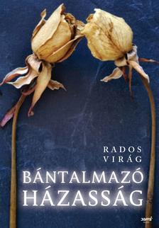 Rados Virág - Bántalmazó házasság