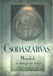 . - Csodaszarvas - Mondák a magyar nép történetéről