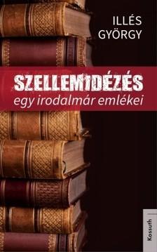Illés György - Szellemidézés [eKönyv: epub, mobi]
