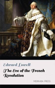 Lowell Edward - The Eve of the French Revolution [eKönyv: epub, mobi]