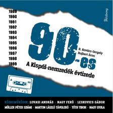 B. Kovács Gergely, Hujbert Áron - 90-es - A Kispál-nemzedék évtizede