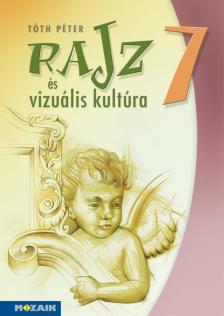 Tóth Péter - MS-2337 RAJZ ÉS VIZUÁLIS KULTÚRA 7.