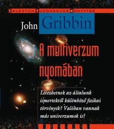 GRIBBIN, JOHN - A multiverzum nyomában